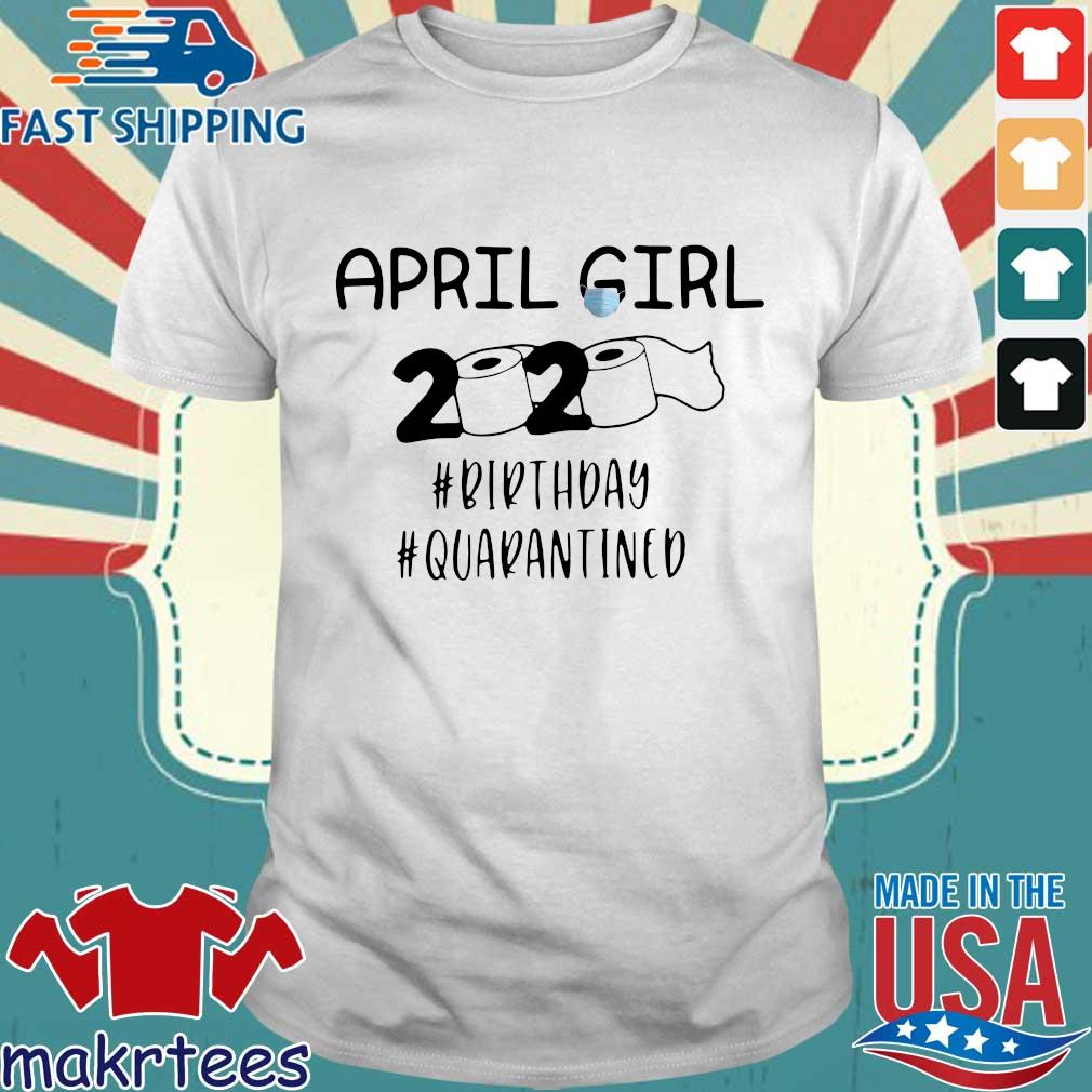 April Girl 2020 Toilet Paper #birthday #quarantined Shirt