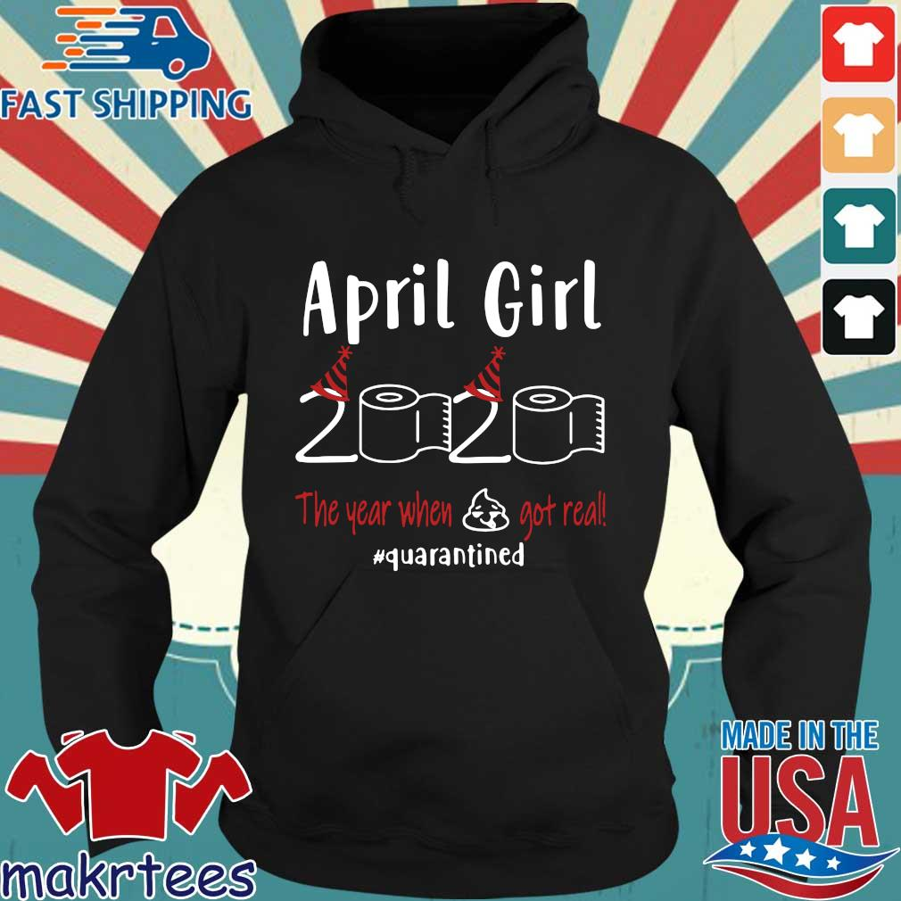 April Girl 2020 Toilet Paper The Year When Shit Got Real #quarantined Shirt Hoodie den