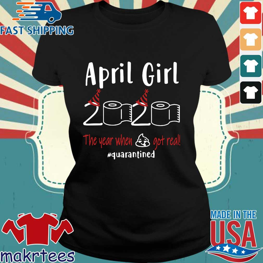 April Girl 2020 Toilet Paper The Year When Shit Got Real #quarantined Shirt Ladies den