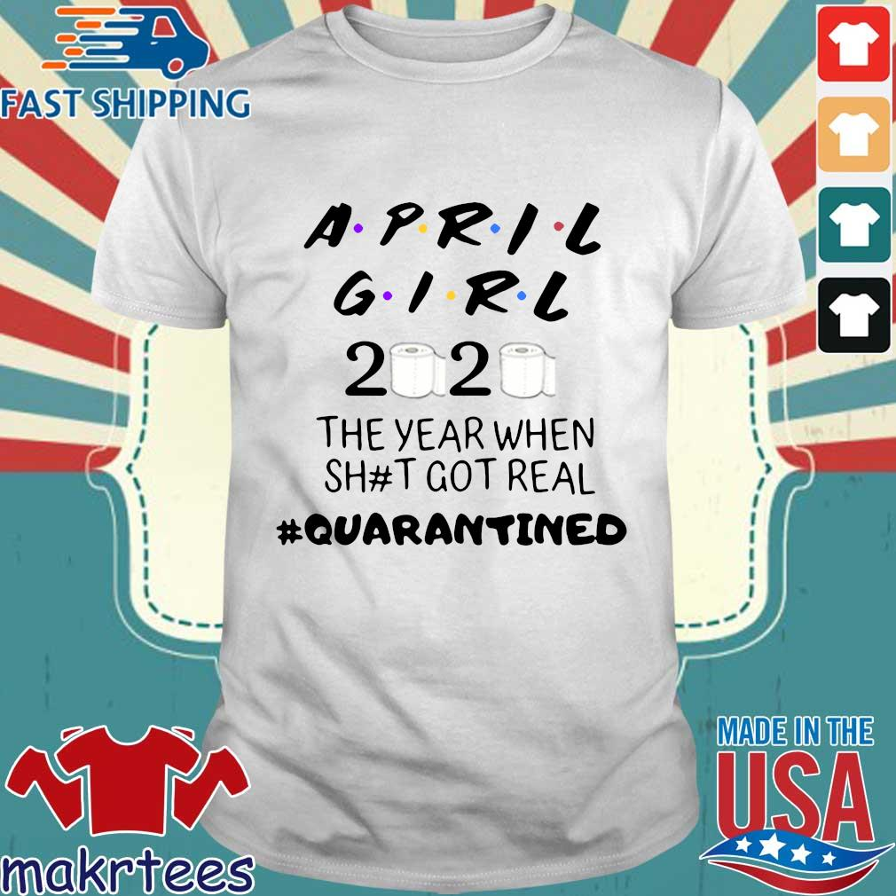 April Girl 2020 Toilet Paper The Year When Shit Got Real #quarantined Shirt