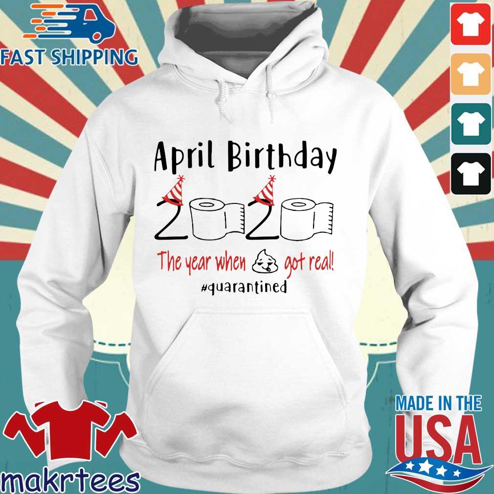 April girl birthday 2020 t-shirt – funny birthday quarantine Tee Shirt – April birthday 2020 the year when shit got real quarantined Tee Shirt Hoodie trang