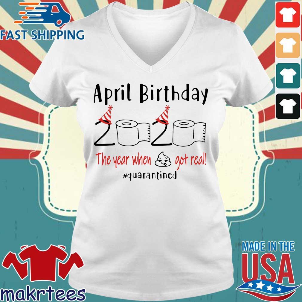 April girl birthday 2020 t-shirt – funny birthday quarantine Tee Shirt – April birthday 2020 the year when shit got real quarantined Tee Shirt Ladies V-neck trang