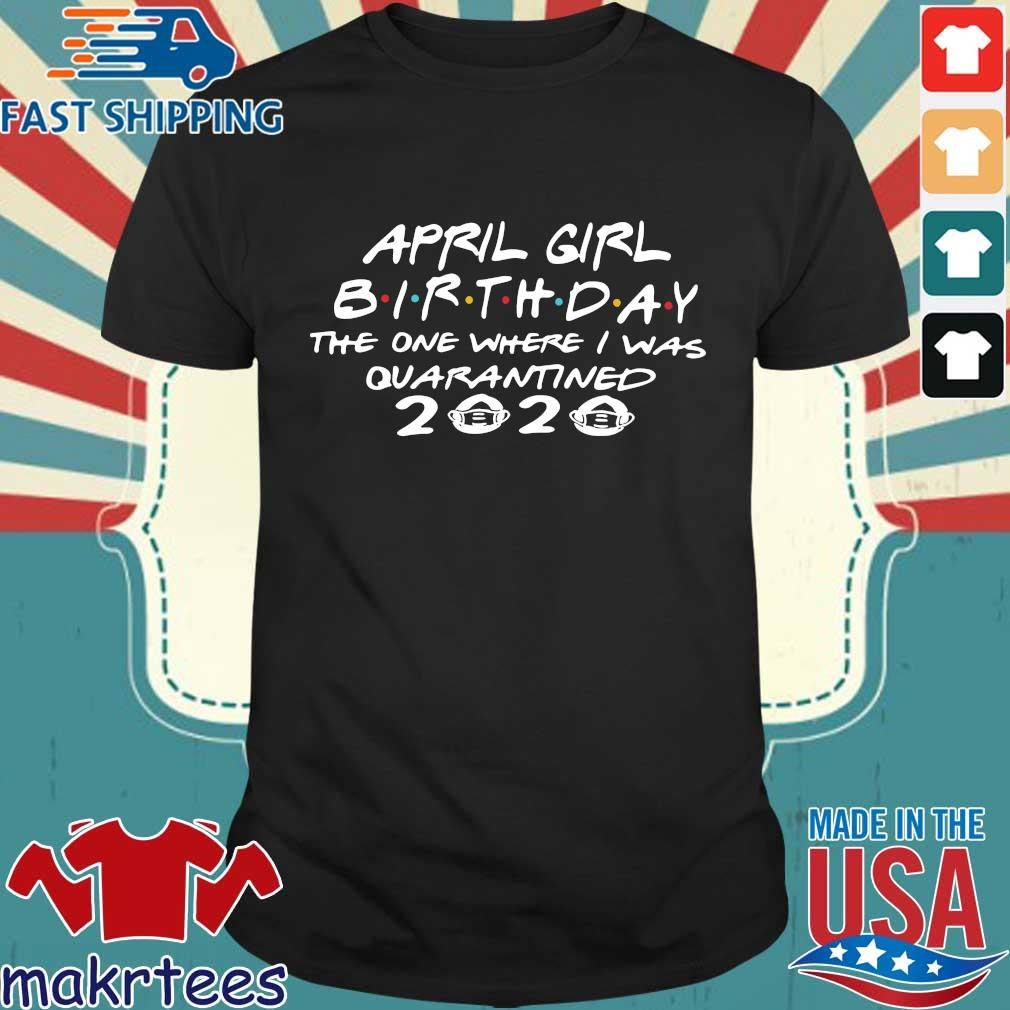 April Girl Birthday The One Where I Was Quarantined Shirt