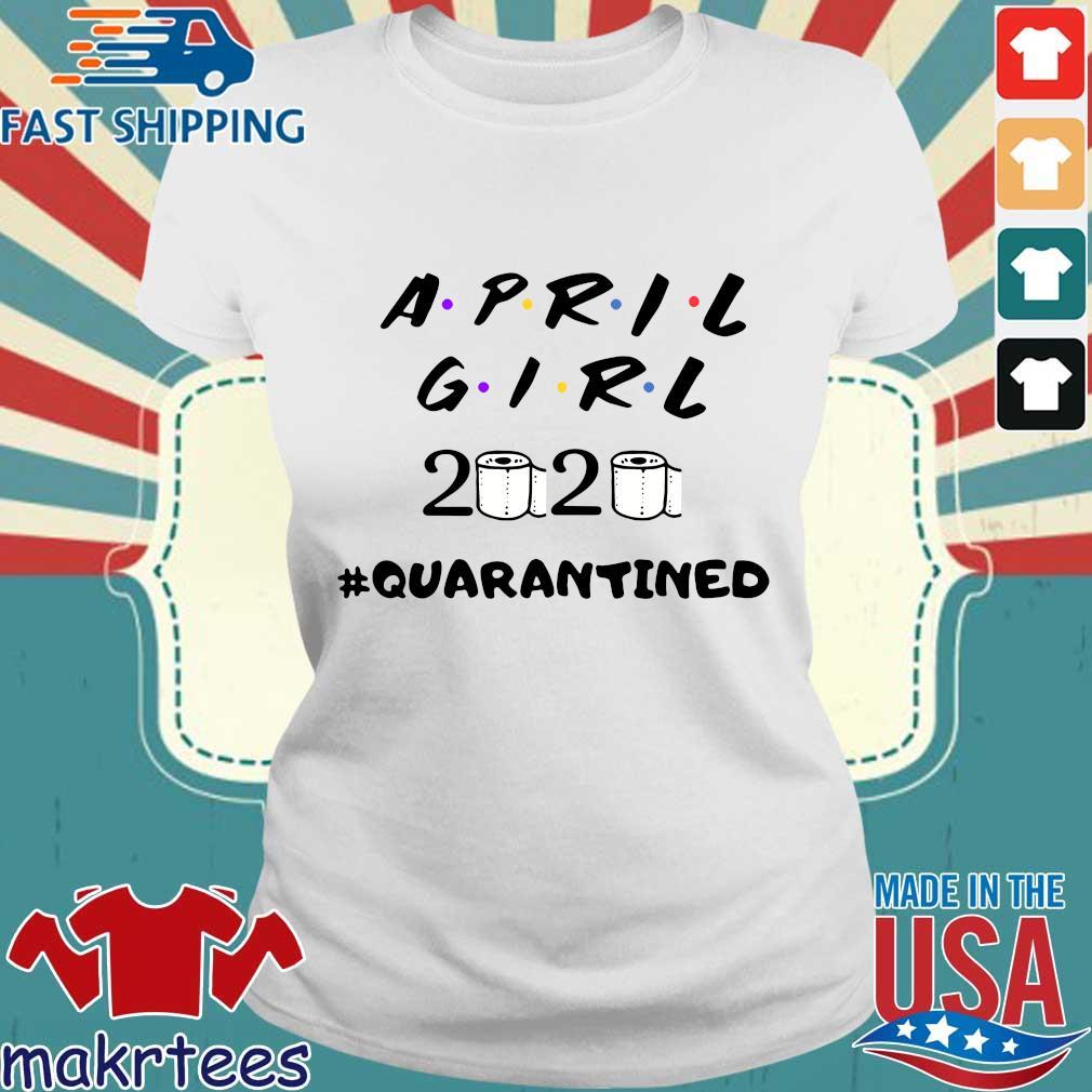 April Girl Friend 2020 Toilet Paper #quarantined Shirt Ladies trang