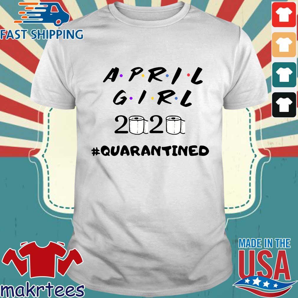 April Girl Friend 2020 Toilet Paper #quarantined Shirt