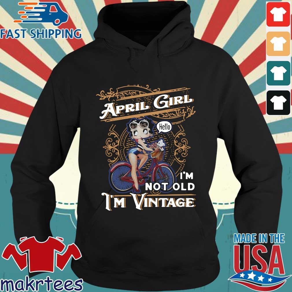 April Girl I'm Not Old I'm Vintage Shirt Hoodie den