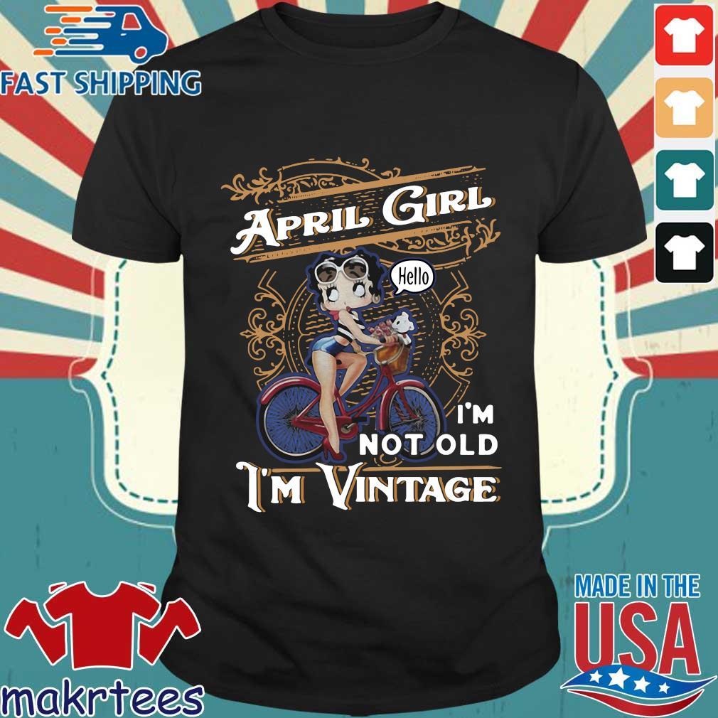 April Girl I'm Not Old I'm Vintage Shirt