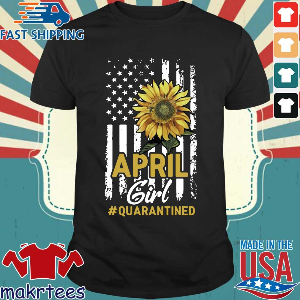 April Girl Quarantined Sunflower Us Flag T-shirt