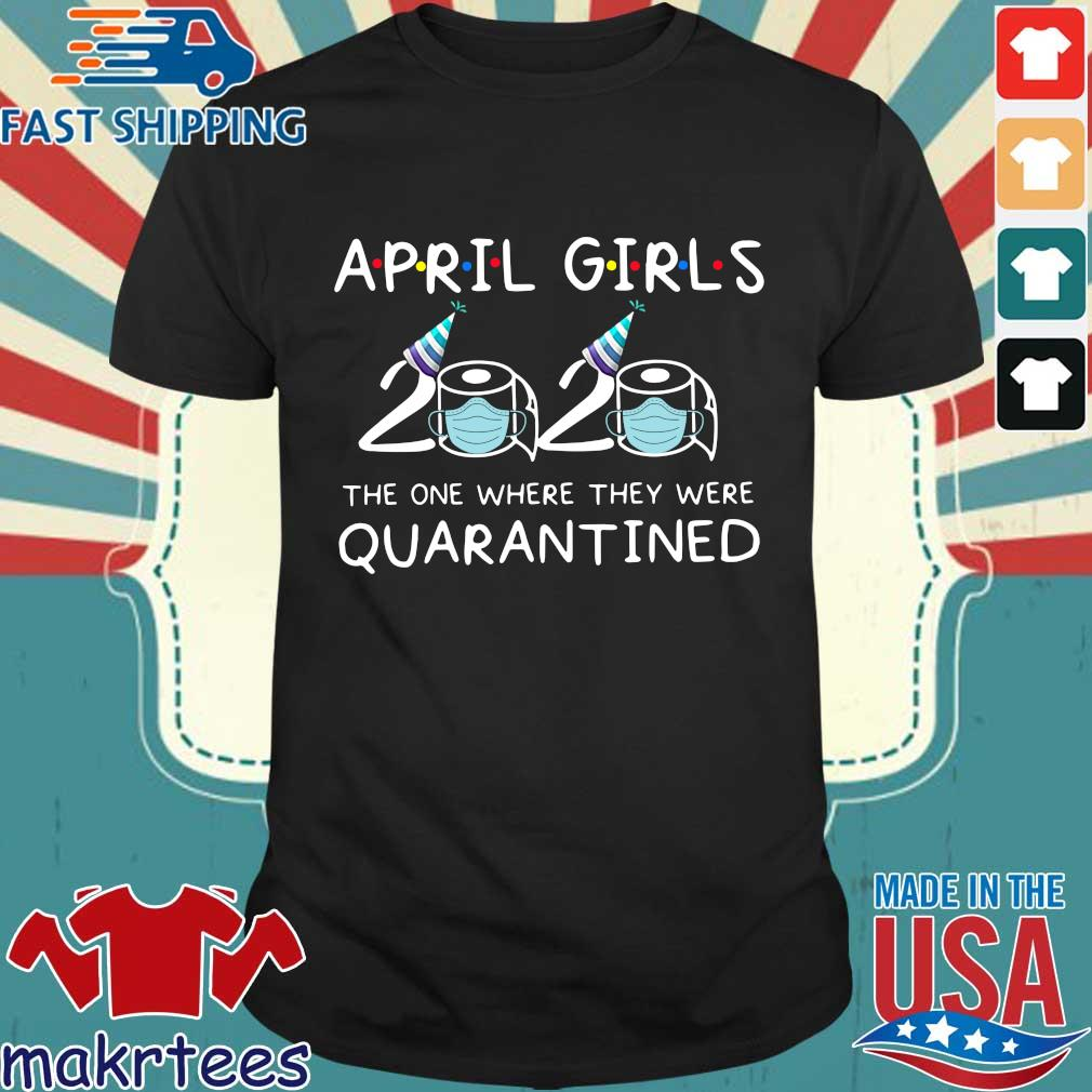 April Girls 2020 The One Where They Were Quarantined Funny Quarantine Gift For April Tee Shirt