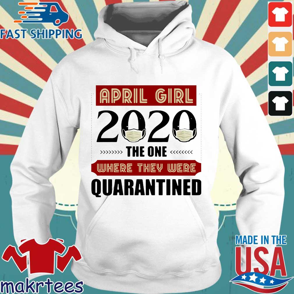 April Girls 2020 The One Where They Were Quarantined I Celebrate My Birthday In Quarantine Shirt Hoodie trang