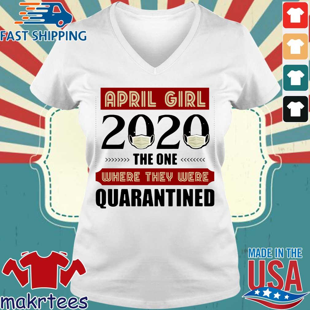 April Girls 2020 The One Where They Were Quarantined I Celebrate My Birthday In Quarantine Shirt Ladies V-neck trang