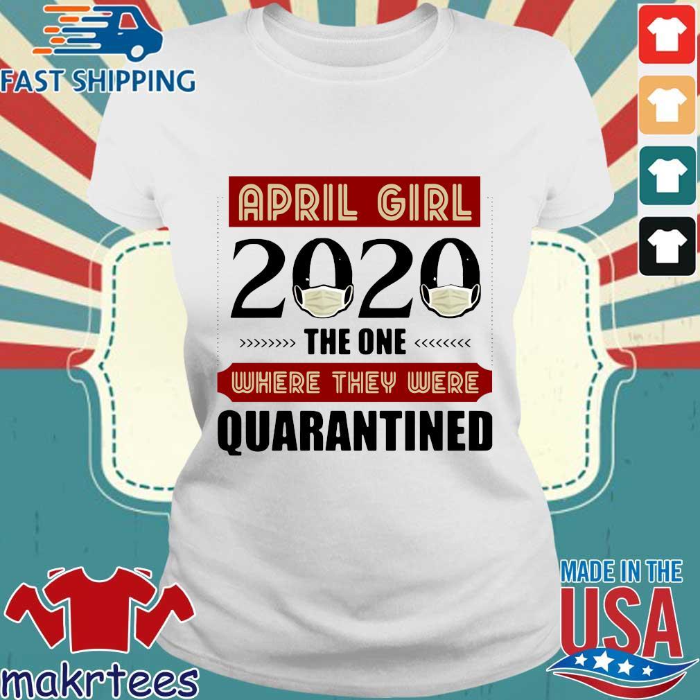 April Girls 2020 The One Where They Were Quarantined I Celebrate My Birthday In Quarantine Shirt Ladies trang