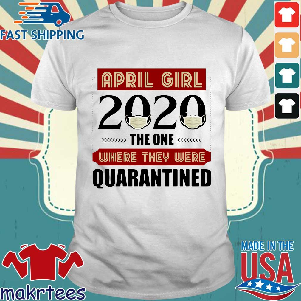 April Girls 2020 The One Where They Were Quarantined I Celebrate My Birthday In Quarantine Shirt