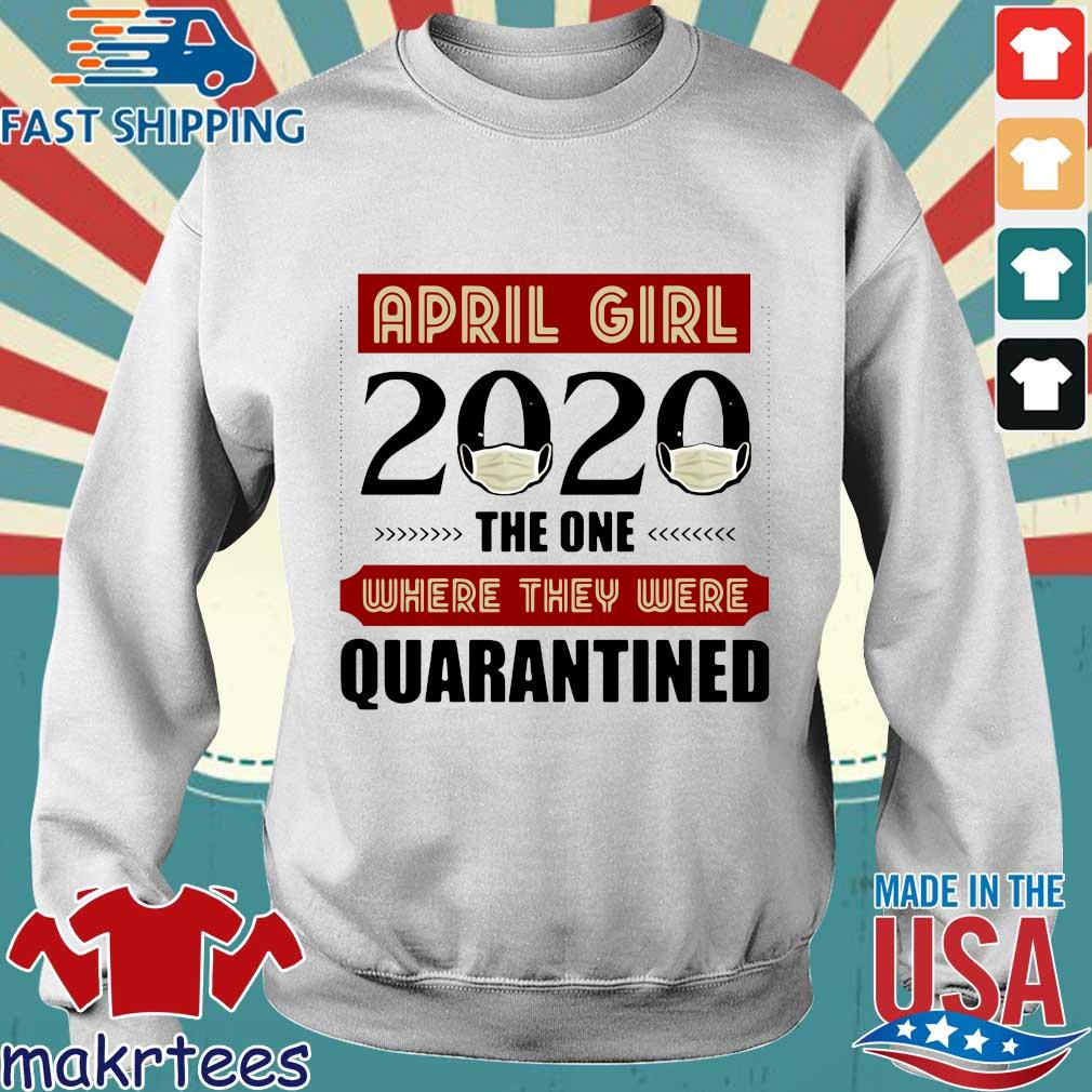 April Girls 2020 The One Where They Were Quarantined I Celebrate My Birthday In Quarantine Shirt Sweater trang