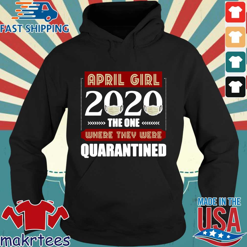 April Girls 2020 The One Where They Were Quarantined I Celebrate My Birthday In Quarantine Shirts Hoodie den