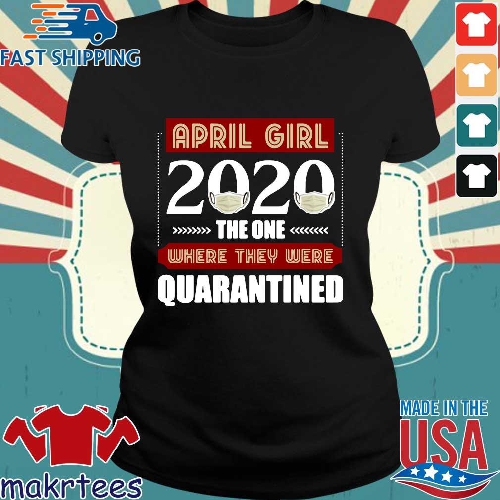 April Girls 2020 The One Where They Were Quarantined I Celebrate My Birthday In Quarantine Shirts Ladies den