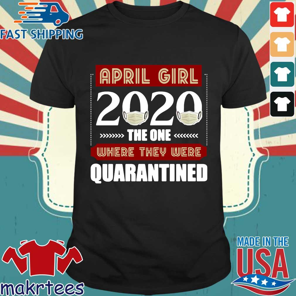 April Girls 2020 The One Where They Were Quarantined I Celebrate My Birthday In Quarantine Shirts