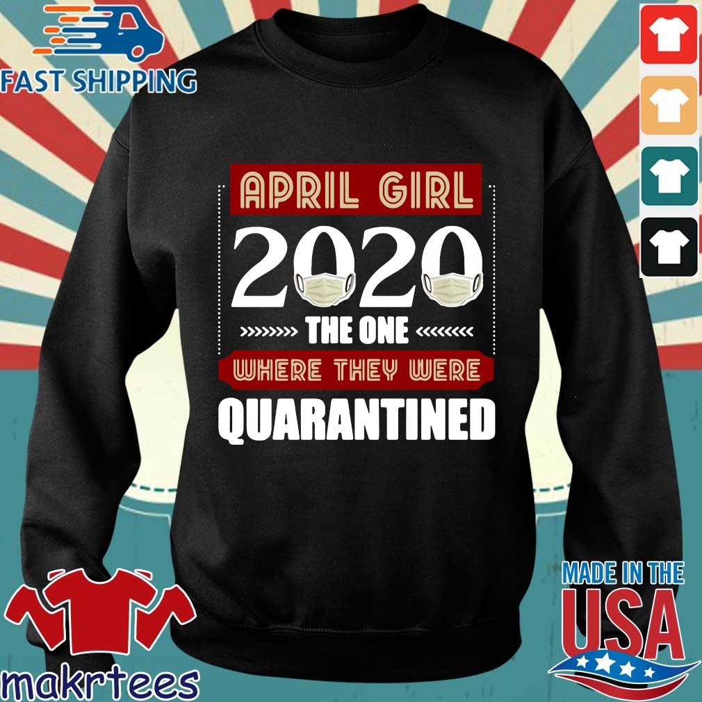 April Girls 2020 The One Where They Were Quarantined I Celebrate My Birthday In Quarantine Shirts Sweater den
