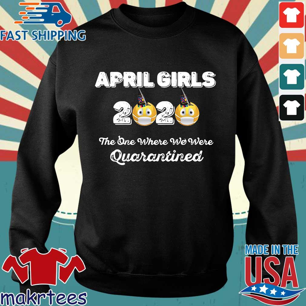 April Girls 2020 The One Where They Were Quarantined I Celebrate My Birthday In Shirt Sweater den