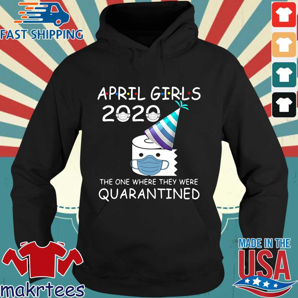 April Girls 2020 The One Where They Were Quarantined Shirt Hoodie den