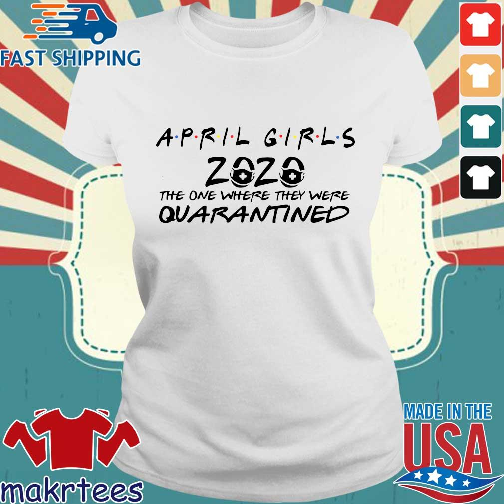 April Girls 2020 The One Where They Were Quarantined Shirt Ladies trang