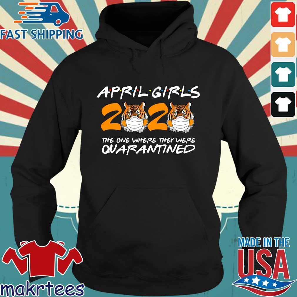April Girls Quarantine Birthday 2020 The One Where I'm Quarantined Tigers April Girls Tee Shirt Hoodie den