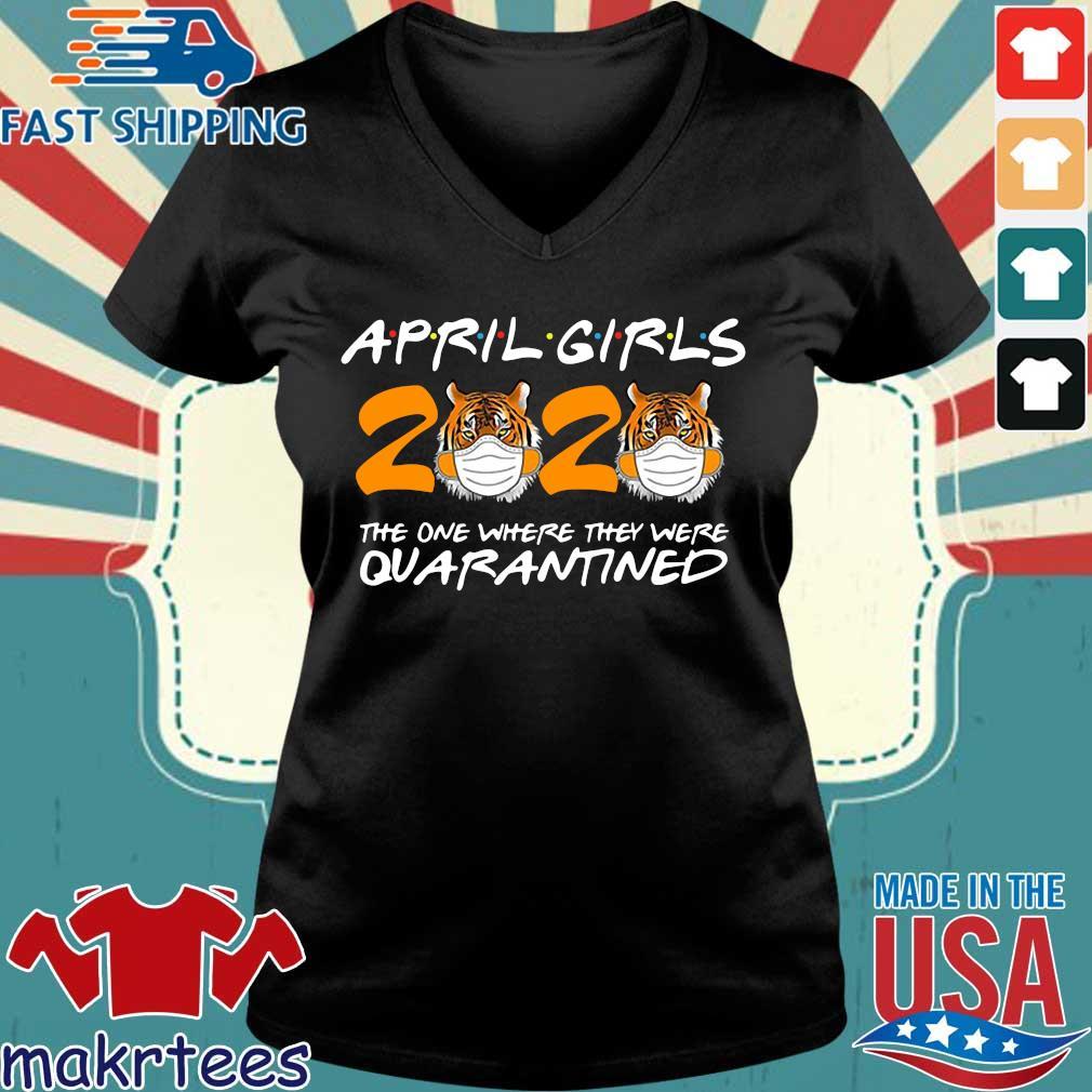 April Girls Quarantine Birthday 2020 The One Where I'm Quarantined Tigers April Girls Tee Shirt Ladies V-neck den