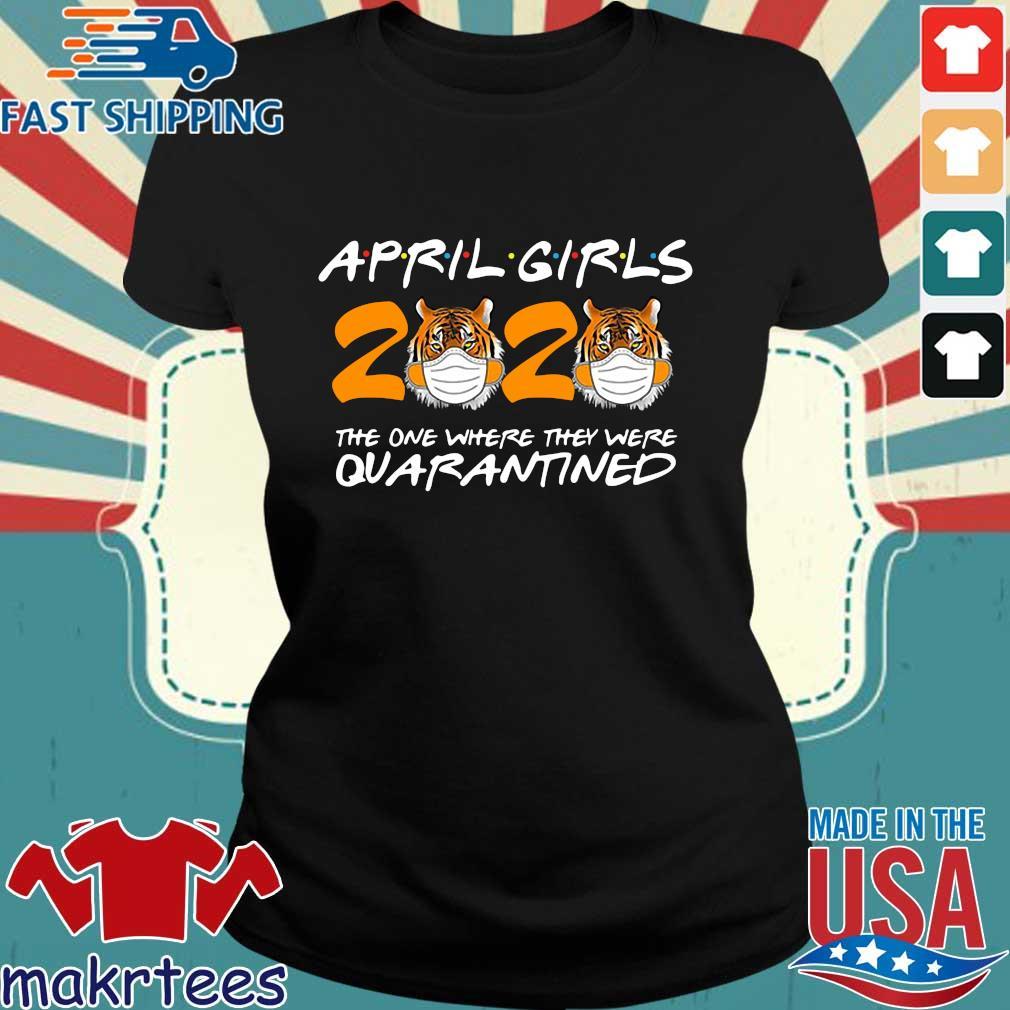 April Girls Quarantine Birthday 2020 The One Where I'm Quarantined Tigers April Girls Tee Shirt Ladies den