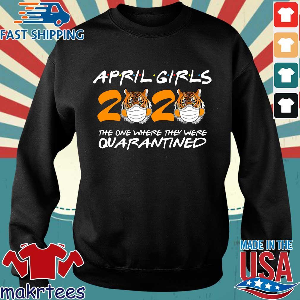 April Girls Quarantine Birthday 2020 The One Where I'm Quarantined Tigers April Girls Tee Shirt Sweater den