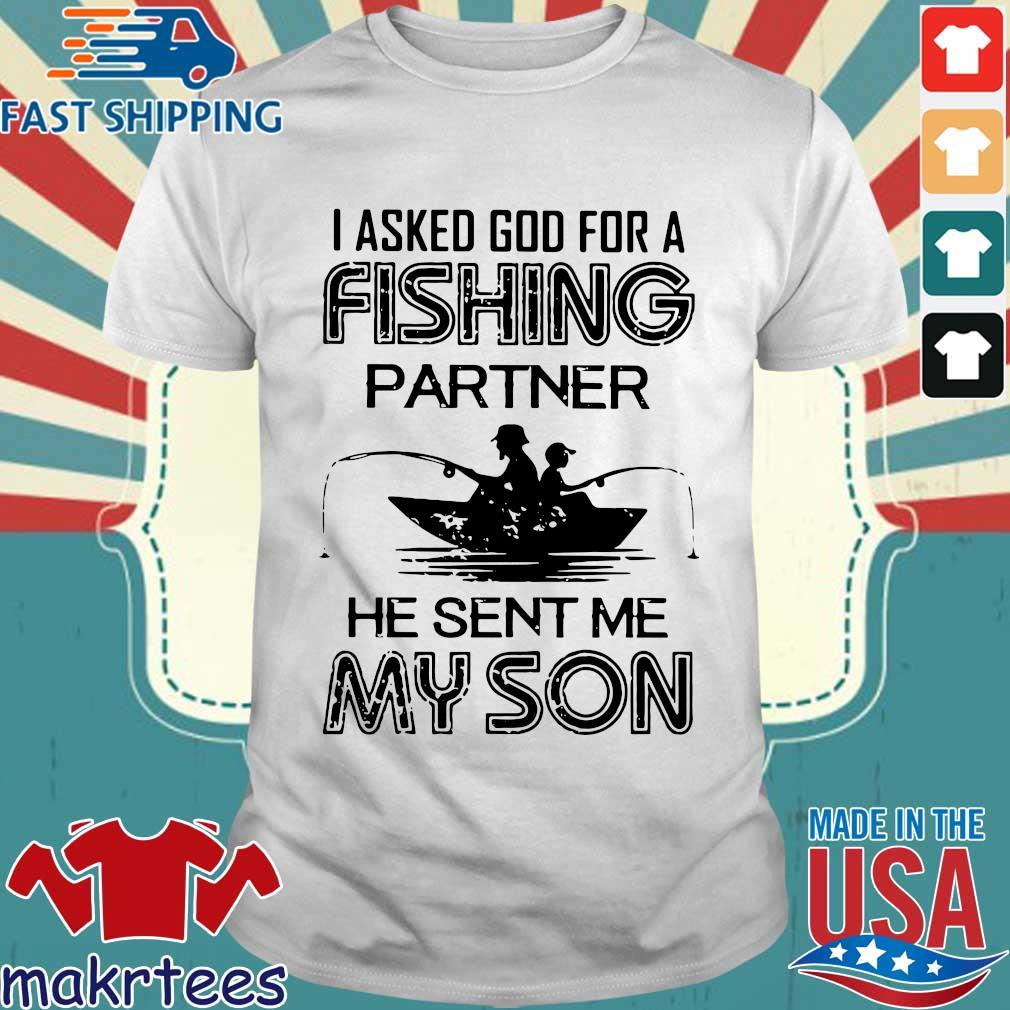 Asked God For A Fishing Partner He Sent Me My Son Shirt