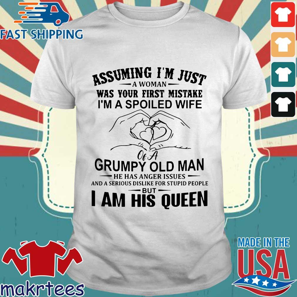 Assuming I'm Just A Woman Was Your First Mistake I'm A Spoiled Wife Grumpy Old Man Shirt