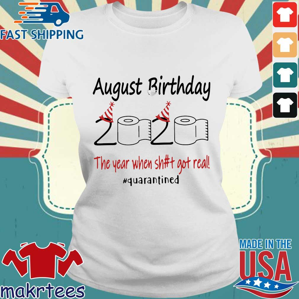August Birthday 2020 The Year When Shit Got Real #quarantined T-s Ladies trang