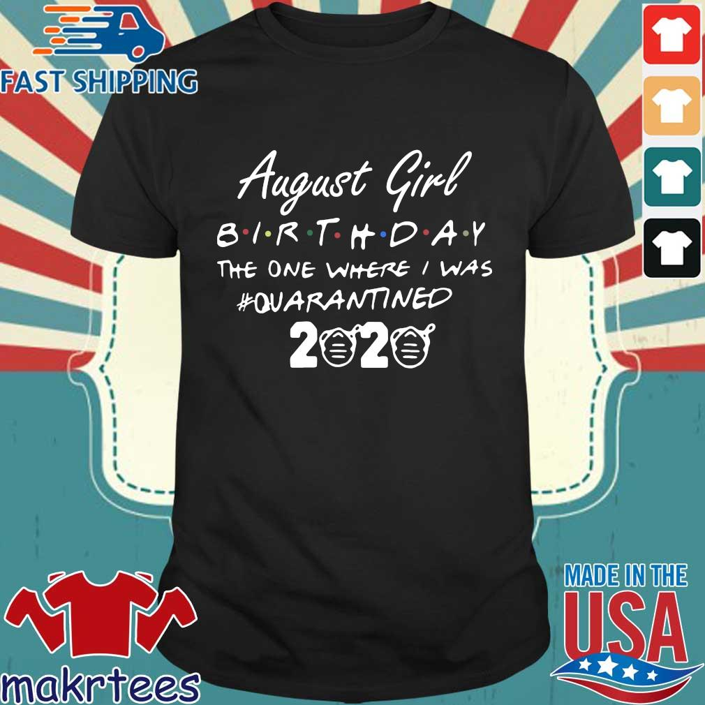 August Girl Birthday The One Where I Was #quarantined 2020 Shirt