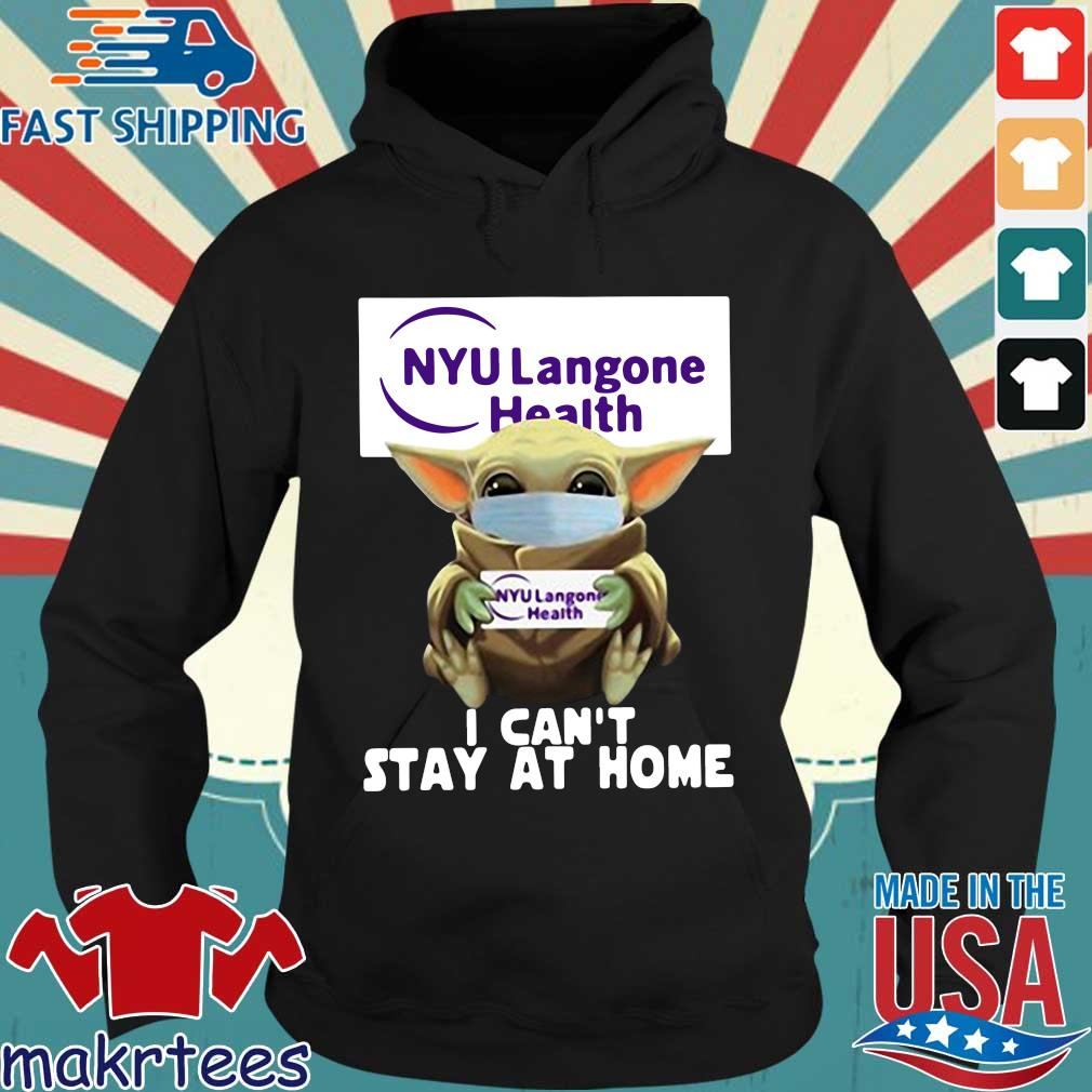 Baby Yoda Hug Nyu Langone Health I Can't Stay At Home Covid-19 Official T-s Hoodie den