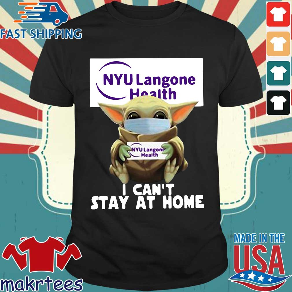 Baby Yoda Hug Nyu Langone Health I Can't Stay At Home Covid-19 Official T-shirt