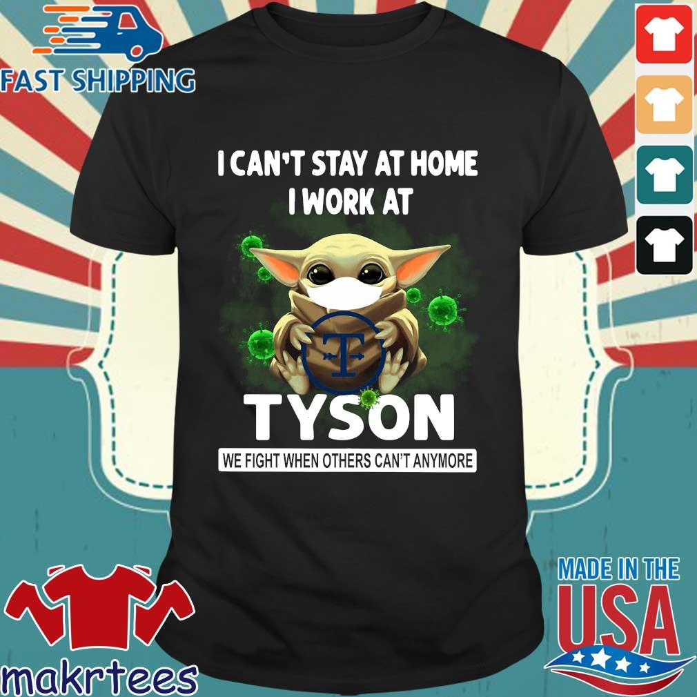 Baby Yoda I Can't Stay At Home I Work At Tyson We Fight When Others Can't Anymore Shirt