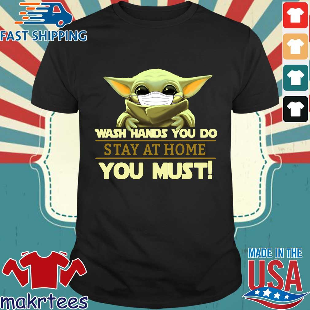 Baby Yoda Mask Wash Hands You Do Stay At Home You Must Shirt