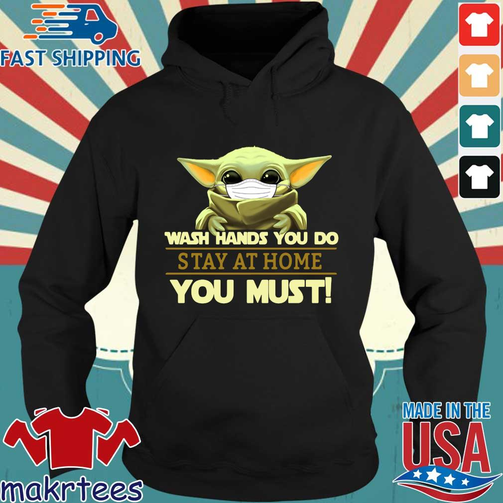 Baby Yoda Wear Masks Wash Hands You Do Stay At Home You Must Shirt Hoodie den