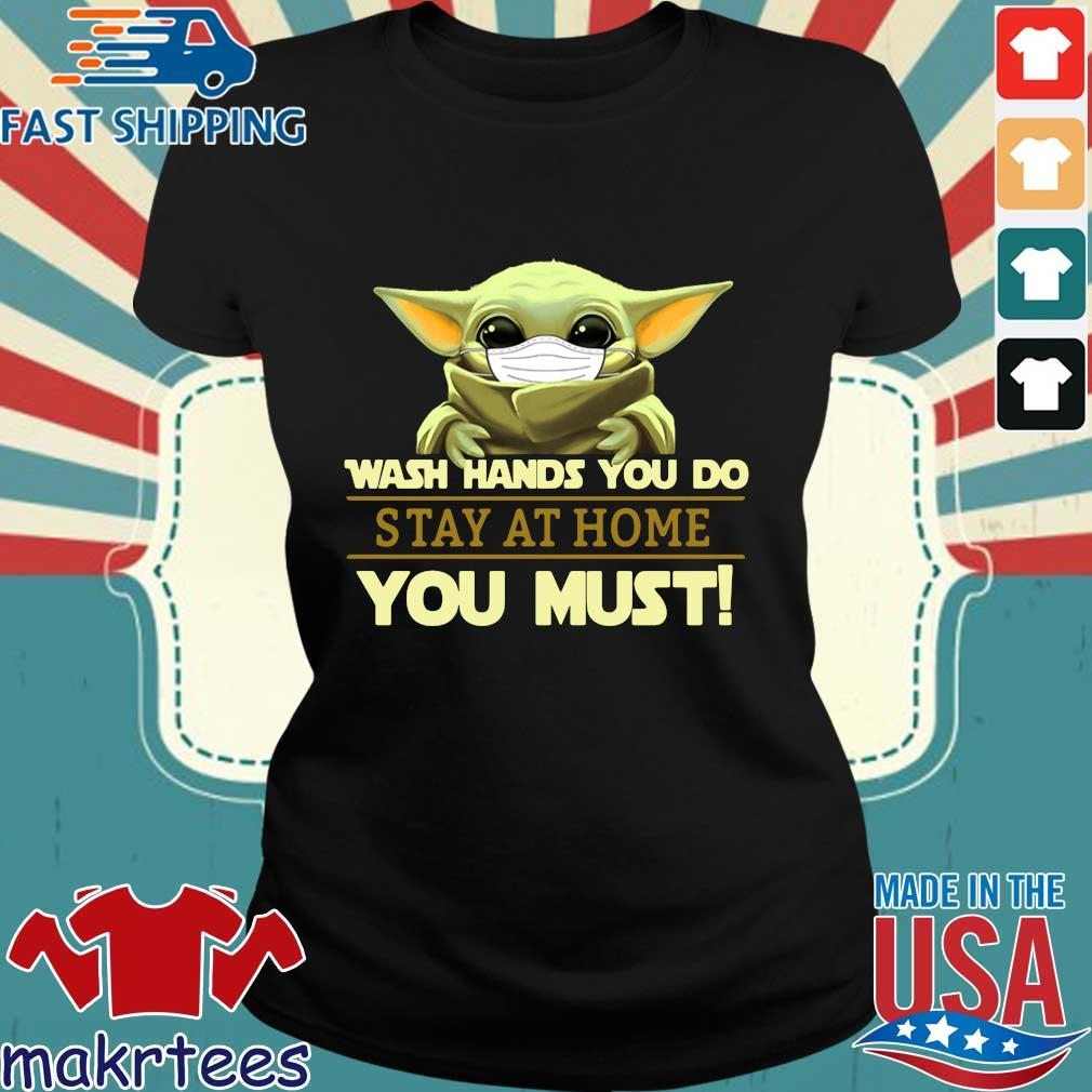 Baby Yoda Wear Masks Wash Hands You Do Stay At Home You Must Shirt Ladies den