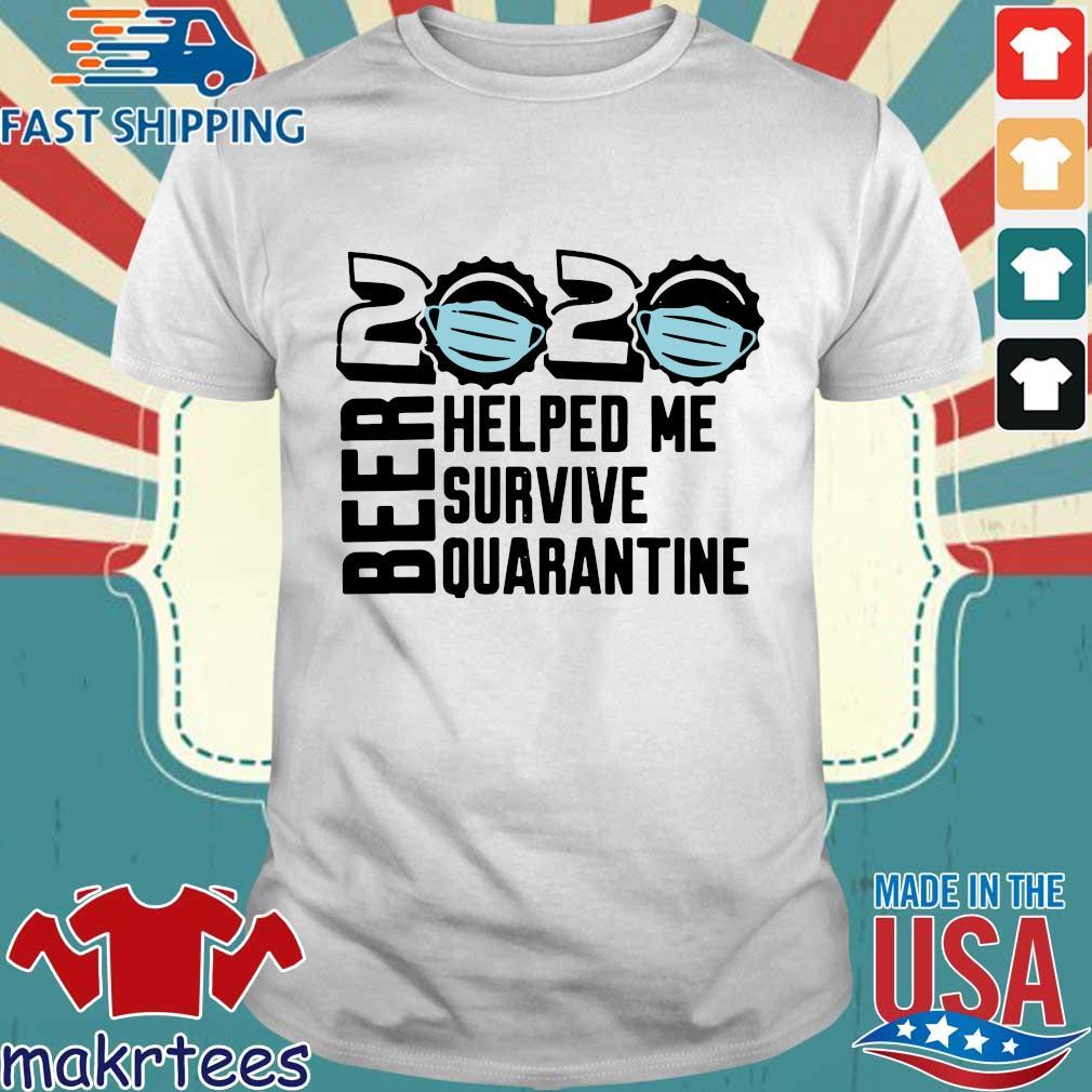 Beer Quarantine 2020 Helped Me Survive Quatantine Tee Shirts