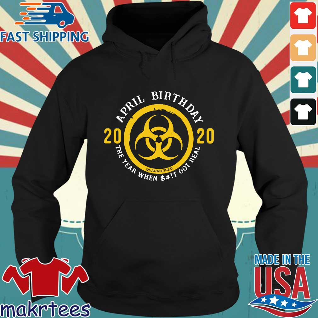 Biohazard April Birthday 2020 Yellow Sign The Year When Shit Got Real Shirt Hoodie den
