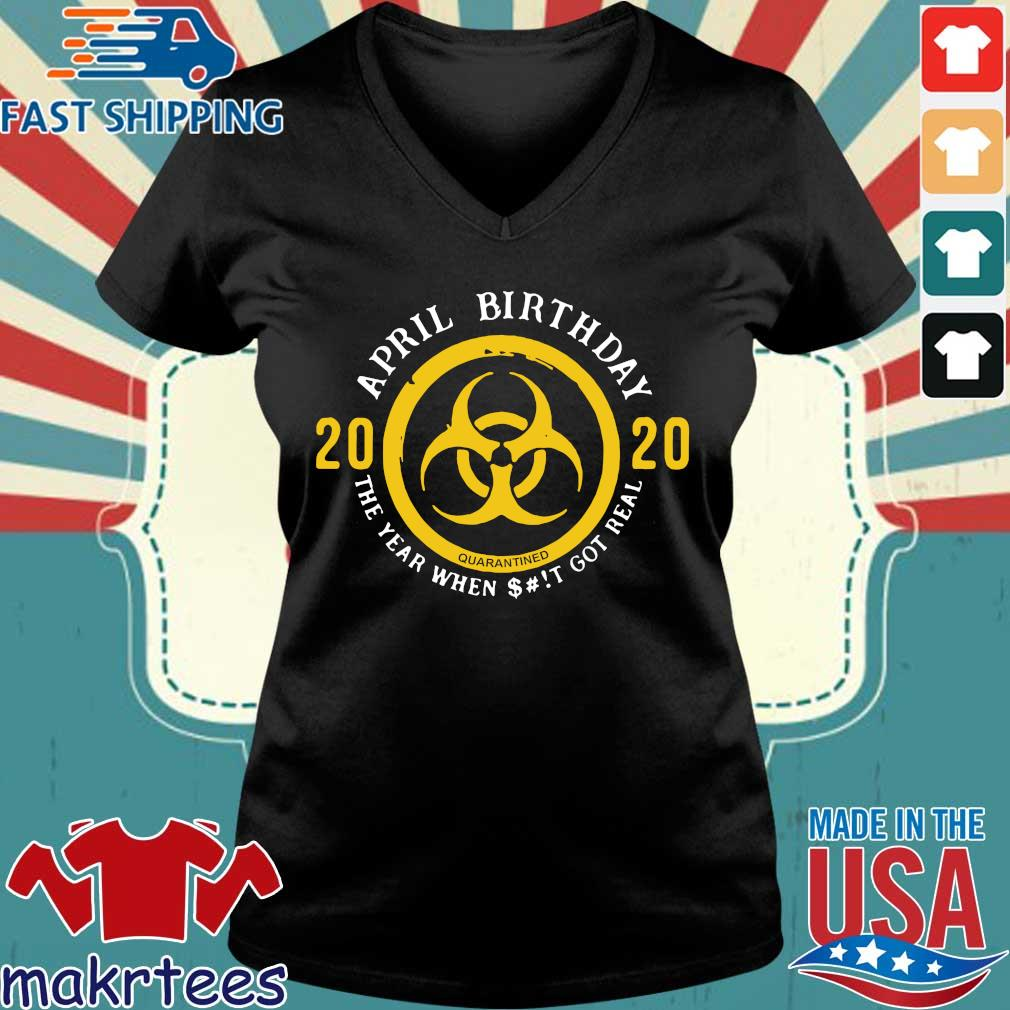 Biohazard April Birthday 2020 Yellow Sign The Year When Shit Got Real Shirt Ladies V-neck den