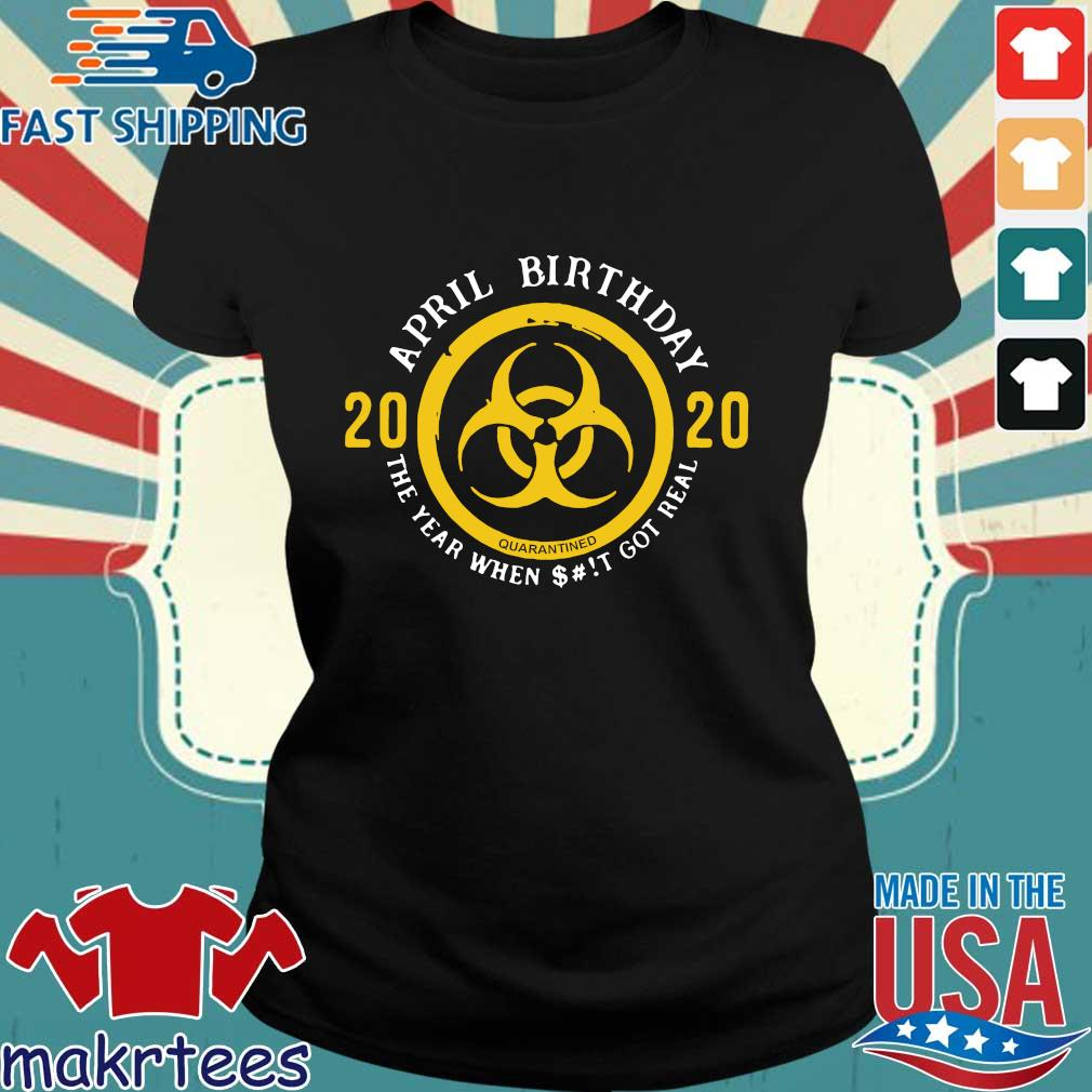 Biohazard April Birthday 2020 Yellow Sign The Year When Shit Got Real Shirt Ladies den