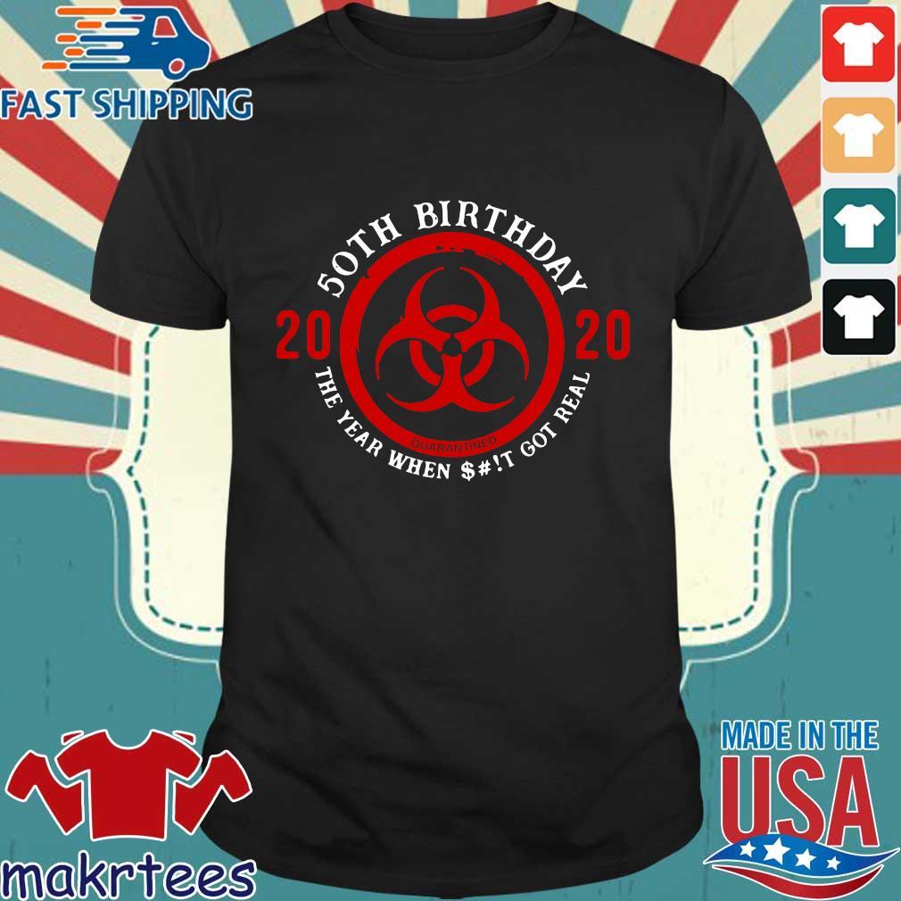 Biohazard Symbol 50th Birthday 2020 Quarantine The Year When Shit Got Real Shirt