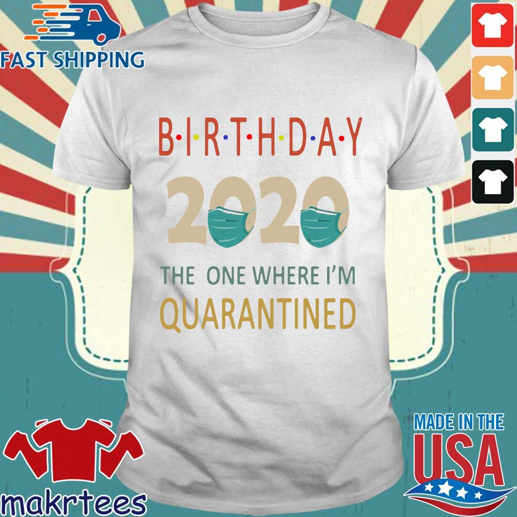 Birthday 2020 Face Mask The One Where I_m Quarantined Shirt