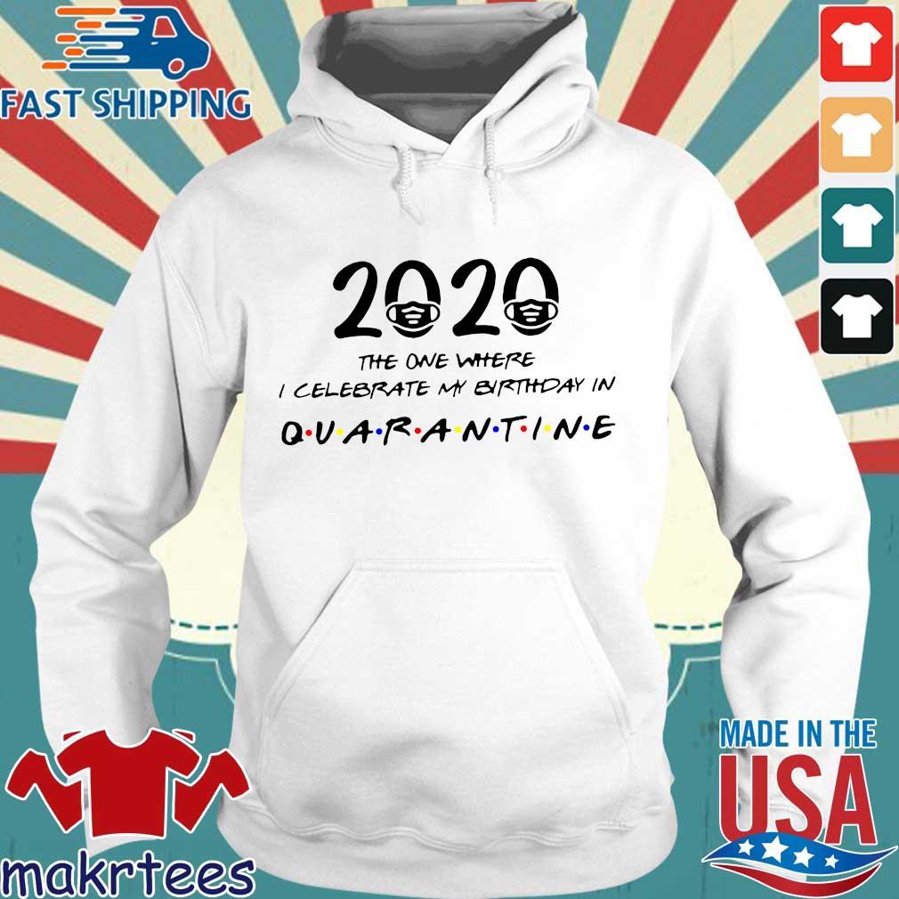 Birthday 2020 Shirt – The One Where I Celebrated My Birthday in Quarantine April Girl 2020 Birthday Quarantine Hoodie trang