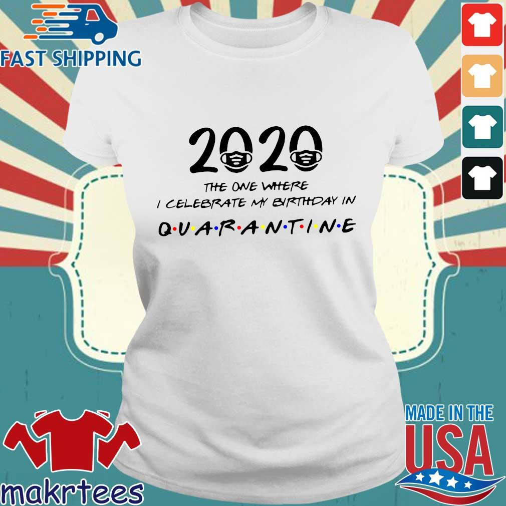 Birthday 2020 Shirt – The One Where I Celebrated My Birthday in Quarantine April Girl 2020 Birthday Quarantine Ladies trang