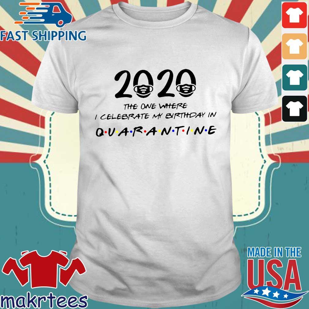 Birthday 2020 Shirt – The One Where I Celebrated My Birthday in Quarantine April Girl 2020 Birthday Quarantine