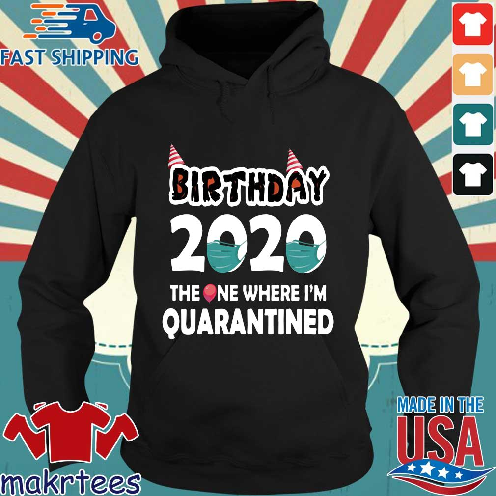 Birthday 2020 The One Where I'm Quarantined Shirt Hoodie den
