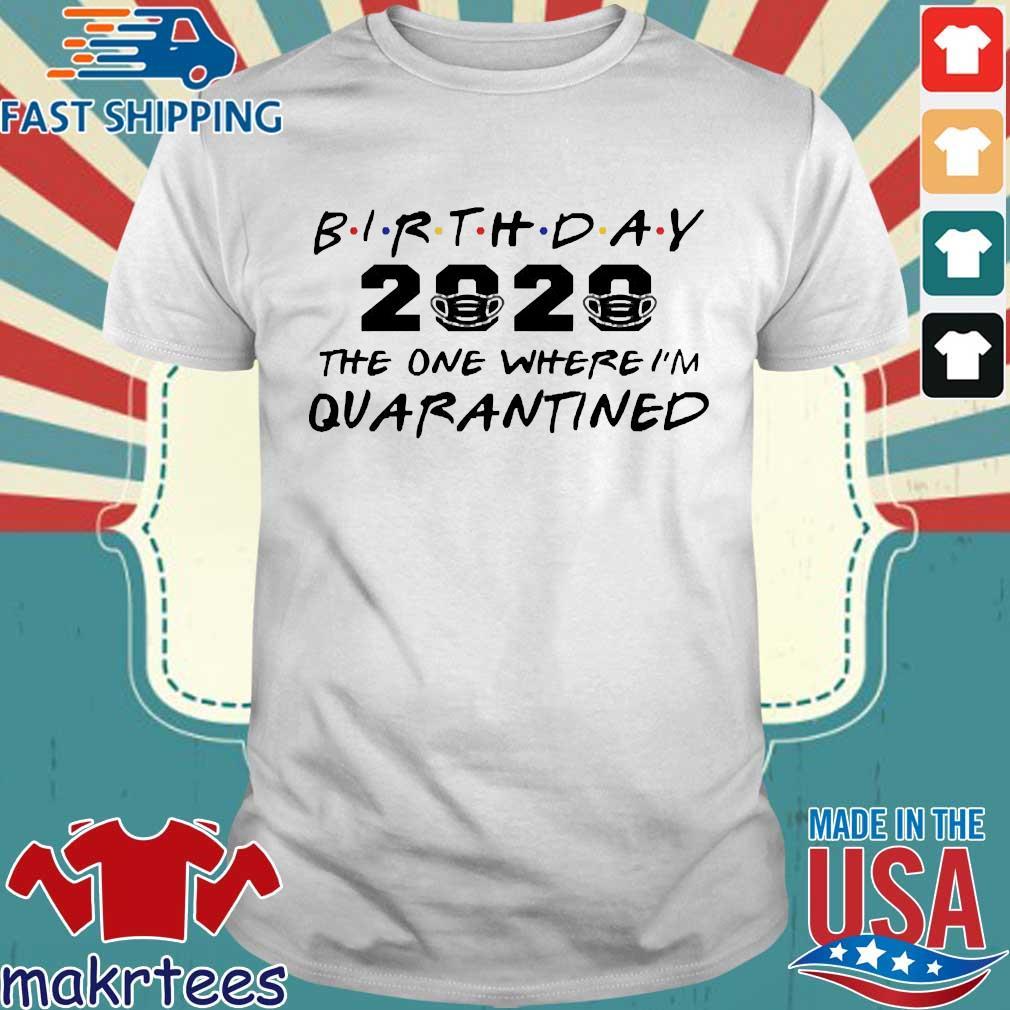 Birthday 2020 The One Where I_m Quarantined Shirt